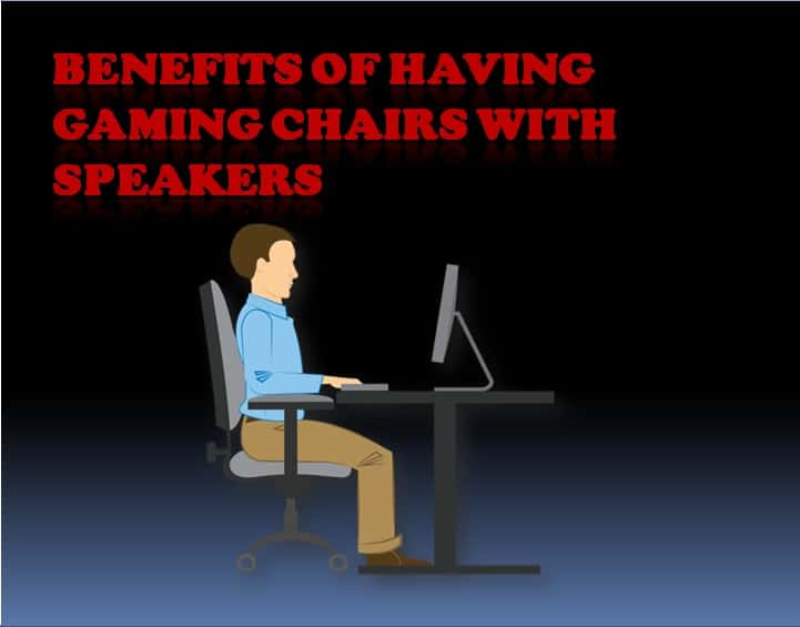 Benefits of having gaming chairs with speakers