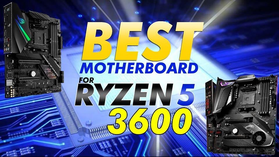 6 Best Motherboard for Ryzen 5 3600